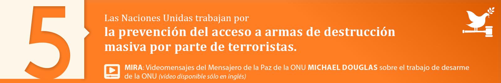 5. La prevención del acceso a armas de destrucción masiva por parte de terroristas.